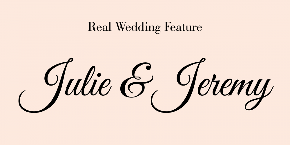 Real Wedding Feature - Julie & Jeremy